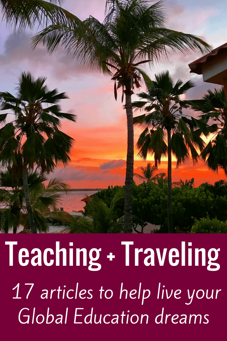 Want to combine teaching and travel? These are the 17 most popular and useful articles from Teaching Traveling to help you launch your global education dreams!