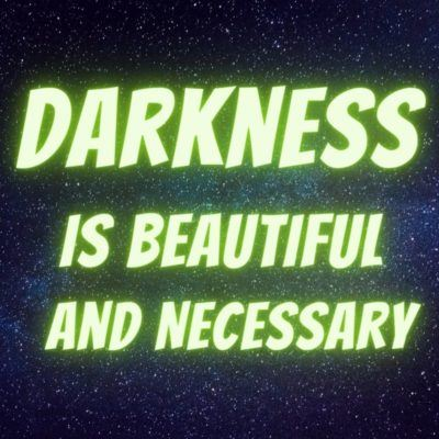 Darkness is beautiful
