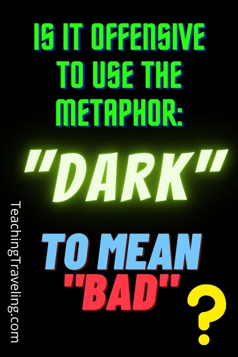 """Is it offensive to use the metaphor """"dark"""" to mean """"bad""""?"""