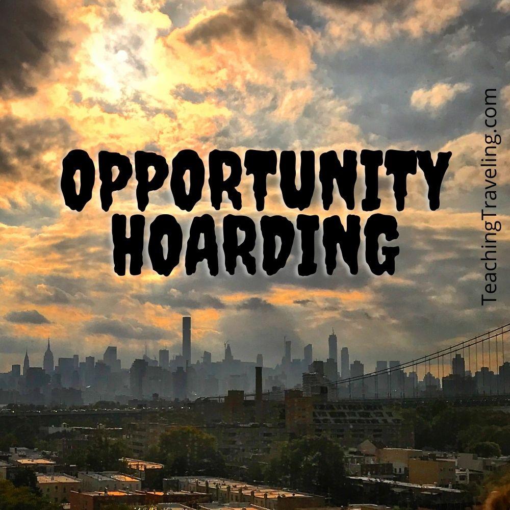 Opportunity hoarding